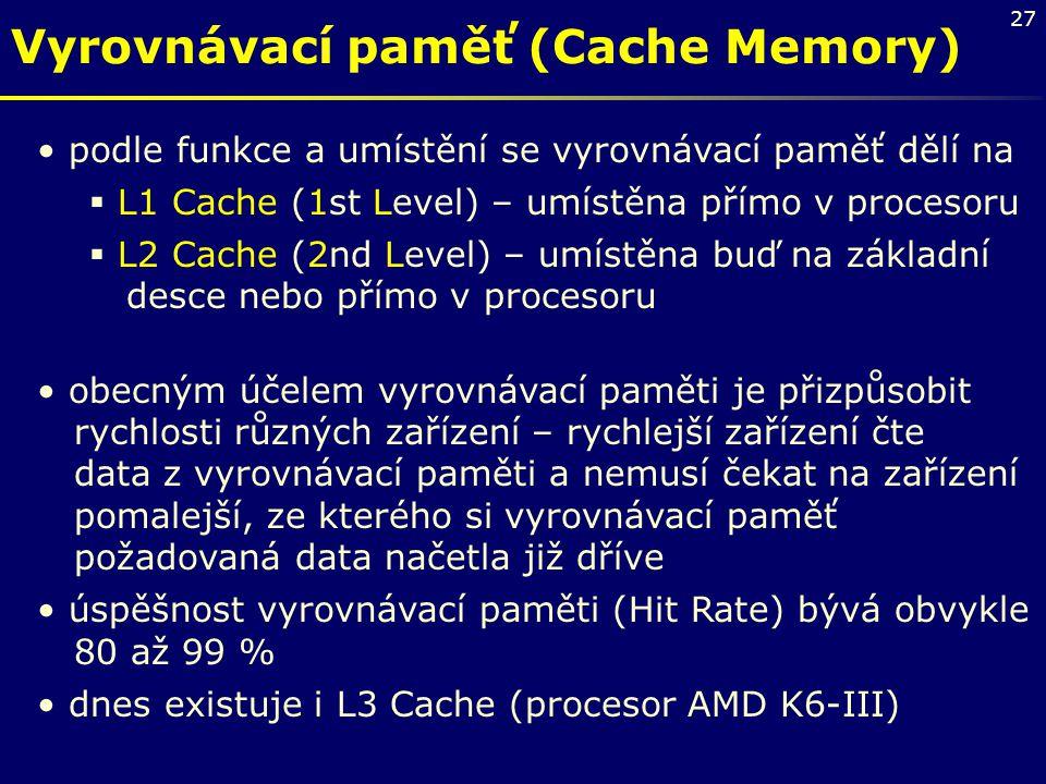 27 Vyrovnávací paměť (Cache Memory) podle funkce a umístění se vyrovnávací paměť dělí na  L1 Cache (1st Level) – umístěna přímo v procesoru  L2 Cach