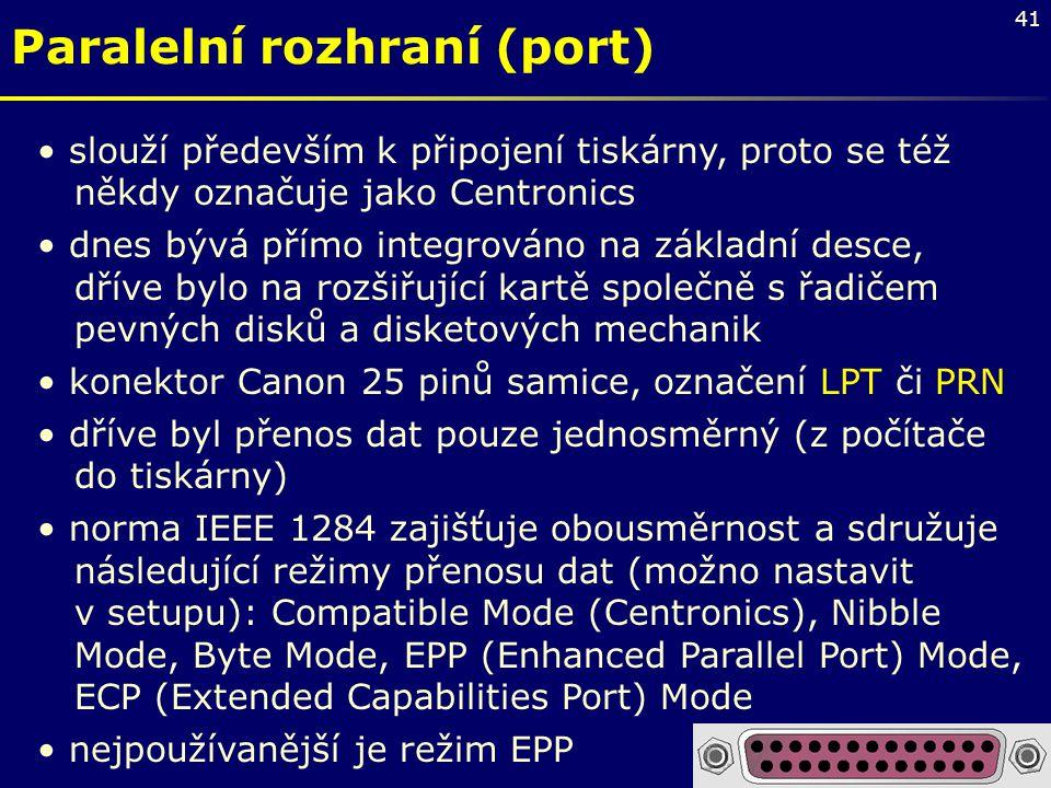 41 Paralelní rozhraní (port) slouží především k připojení tiskárny, proto se též někdy označuje jako Centronics dnes bývá přímo integrováno na základn
