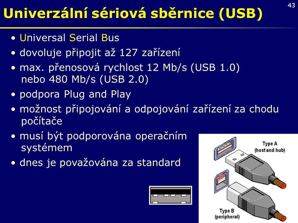 43 Univerzální sériová sběrnice (USB) Universal Serial Bus dovoluje připojit až 127 zařízení max. přenosová rychlost 12 Mb/s (USB 1.0) nebo 480 Mb/s (