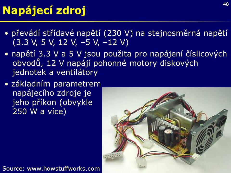 48 Napájecí zdroj převádí střídavé napětí (230 V) na stejnosměrná napětí (3.3 V, 5 V, 12 V, –5 V, –12 V) napětí 3.3 V a 5 V jsou použita pro napájení