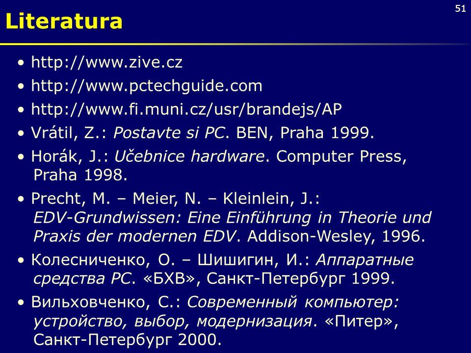 51 http://www.zive.cz http://www.pctechguide.com http://www.fi.muni.cz/usr/brandejs/AP Vrátil, Z.: Postavte si PC. BEN, Praha 1999. Horák, J.: Učebnic
