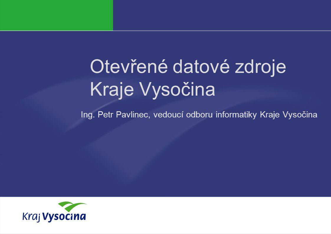 Ing. Petr Pavlinec Otevřené datové zdroje Kraje Vysočina Ing.