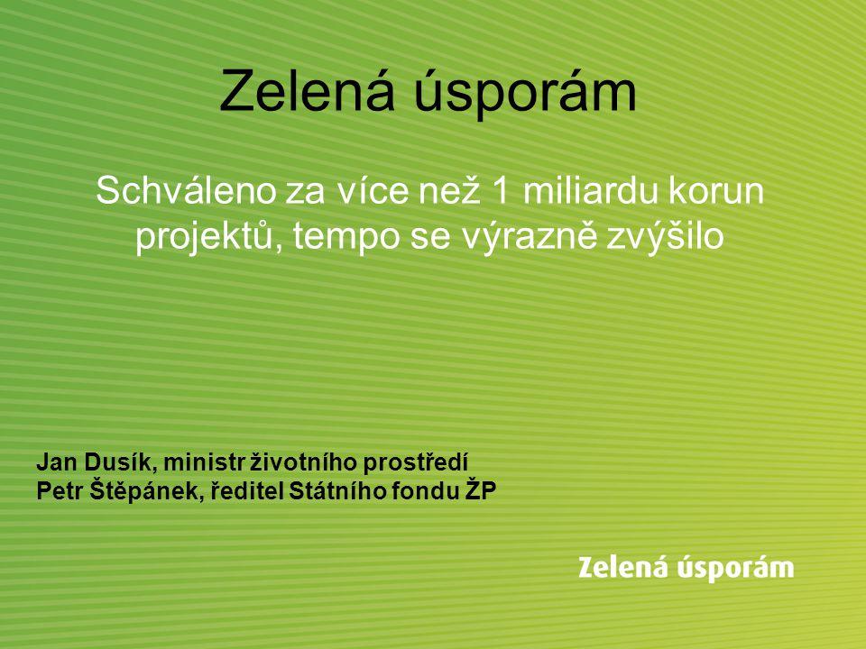 Zelená úsporám Schváleno za více než 1 miliardu korun projektů, tempo se výrazně zvýšilo Jan Dusík, ministr životního prostředí Petr Štěpánek, ředitel Státního fondu ŽP