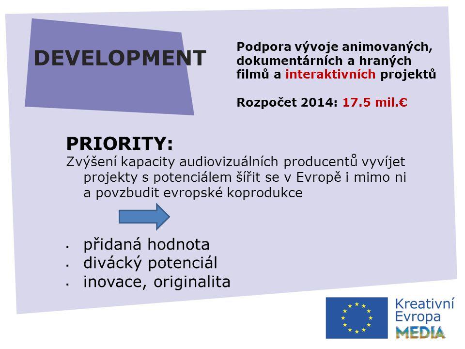 DEVELOPMENT PRIORITY: Zvýšení kapacity audiovizuálních producentů vyvíjet projekty s potenciálem šířit se v Evropě i mimo ni a povzbudit evropské koprodukce  přidaná hodnota  divácký potenciál  inovace, originalita Podpora vývoje animovaných, dokumentárních a hraných filmů a interaktivních projektů Rozpočet 2014: 17.5 mil.€