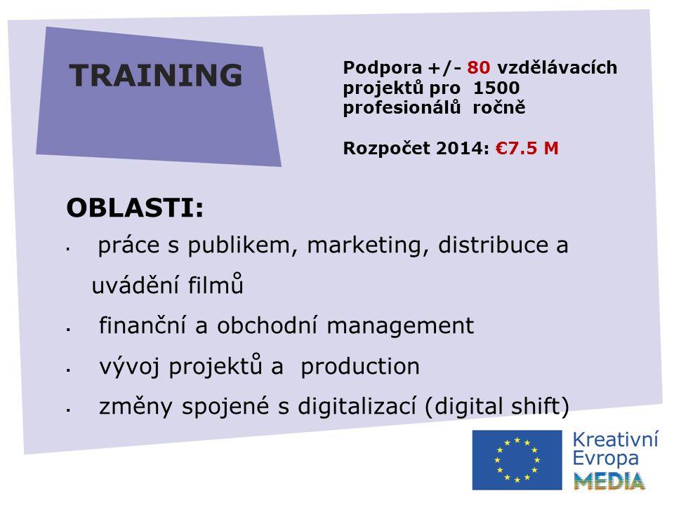 TRAINING OBLASTI:  práce s publikem, marketing, distribuce a uvádění filmů  finanční a obchodní management  vývoj projektů a production  změny spojené s digitalizací (digital shift) Podpora +/- 80 vzdělávacích projektů pro 1500 profesionálů ročně Rozpočet 2014: €7.5 M