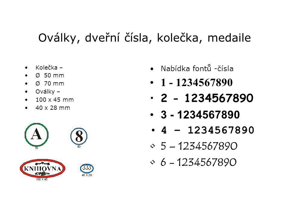 Oválky, dveřní čísla, kolečka, medaile Kolečka – Ø 50 mm Ø 70 mm Oválky – 100 x 45 mm 40 x 28 mm Nabídka fontů -čísla 1 - 1234567890 2 - 1234567890 3 - 1234567890 4 – 1234567890 5 – 1234567890 6 - 1234567890
