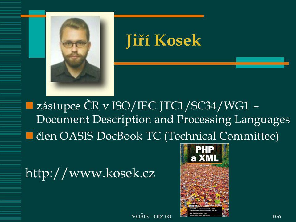 VOŠIS – OIZ 08 Jiří Kosek zástupce ČR v ISO/IEC JTC1/SC34/WG1 – Document Description and Processing Languages člen OASIS DocBook TC (Technical Committ