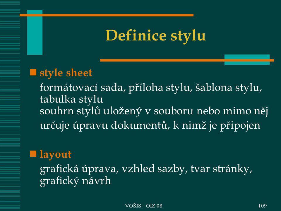 VOŠIS – OIZ 08 Definice stylu style sheet formátovací sada, příloha stylu, šablona stylu, tabulka stylu souhrn stylů uložený v souboru nebo mimo něj u