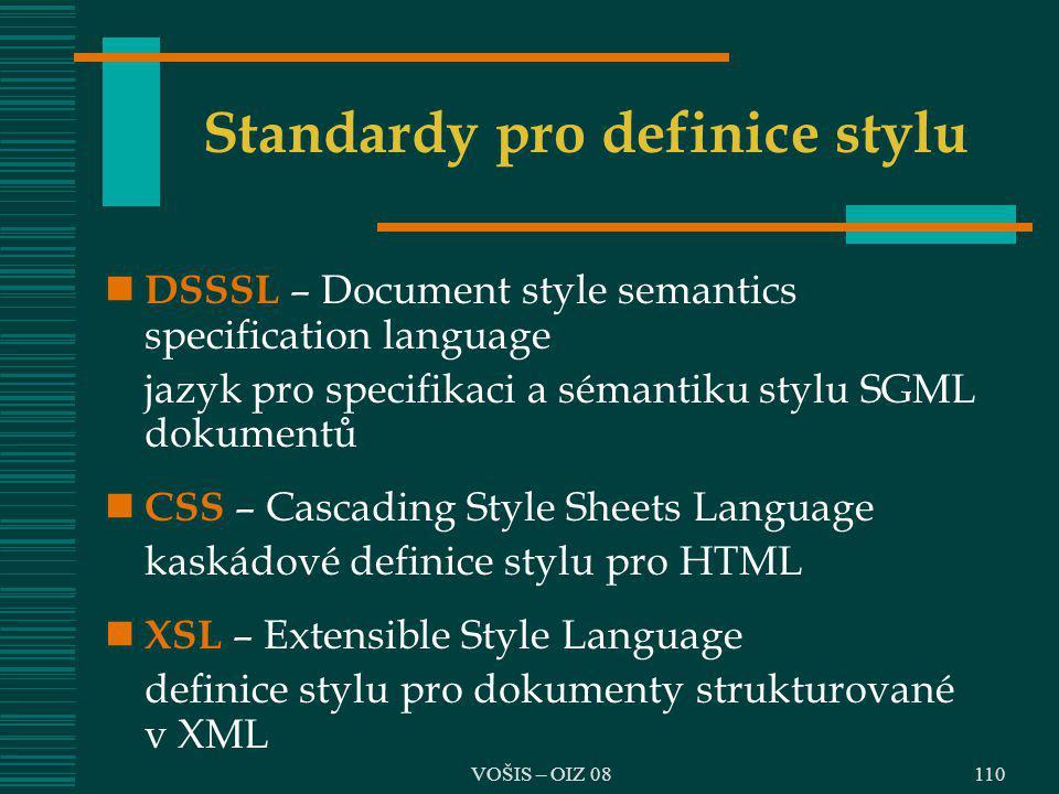 VOŠIS – OIZ 08 Standardy pro definice stylu DSSSL – Document style semantics specification language jazyk pro specifikaci a sémantiku stylu SGML dokum