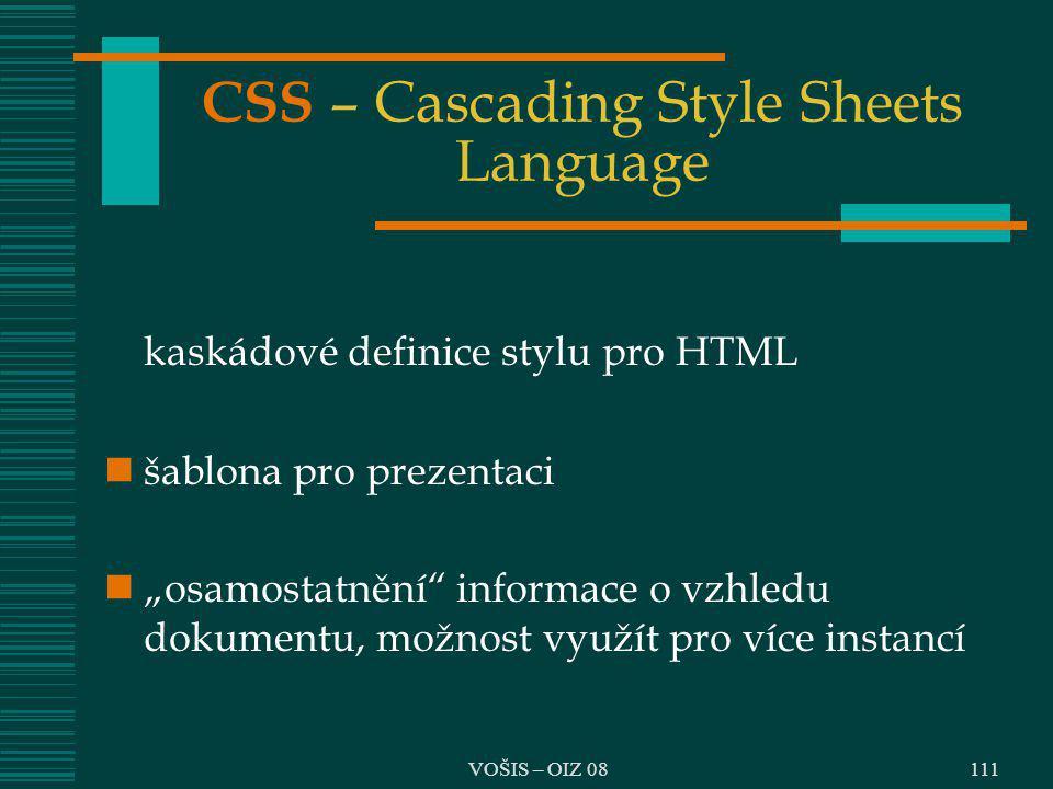 """VOŠIS – OIZ 08 CSS – Cascading Style Sheets Language kaskádové definice stylu pro HTML šablona pro prezentaci """"osamostatnění"""" informace o vzhledu doku"""
