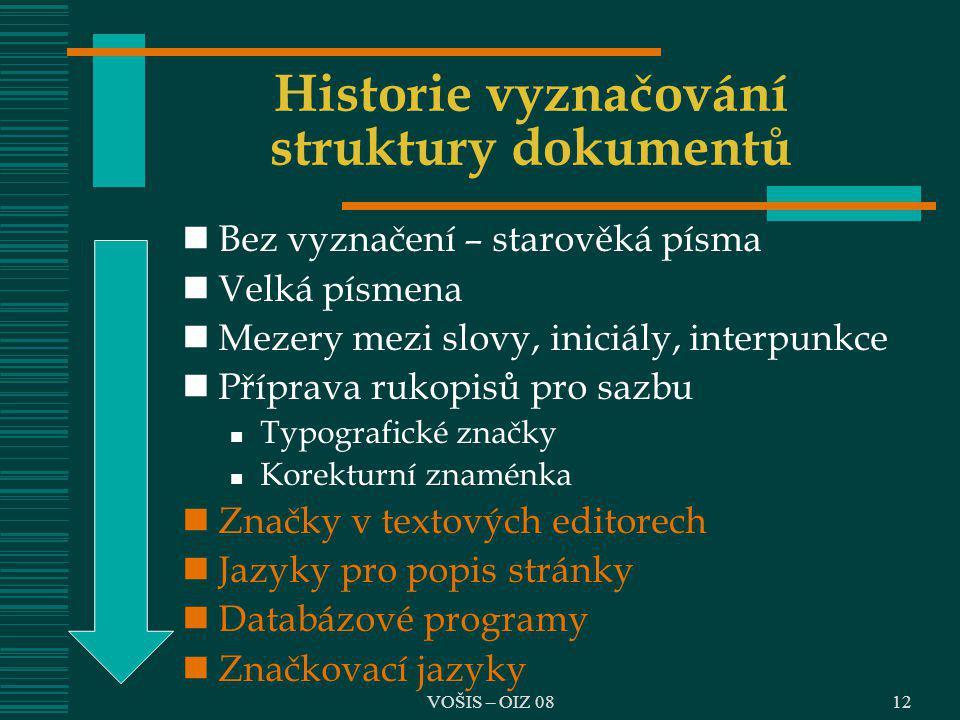 VOŠIS – OIZ 0812 Historie vyznačování struktury dokumentů Bez vyznačení – starověká písma Velká písmena Mezery mezi slovy, iniciály, interpunkce Přípr