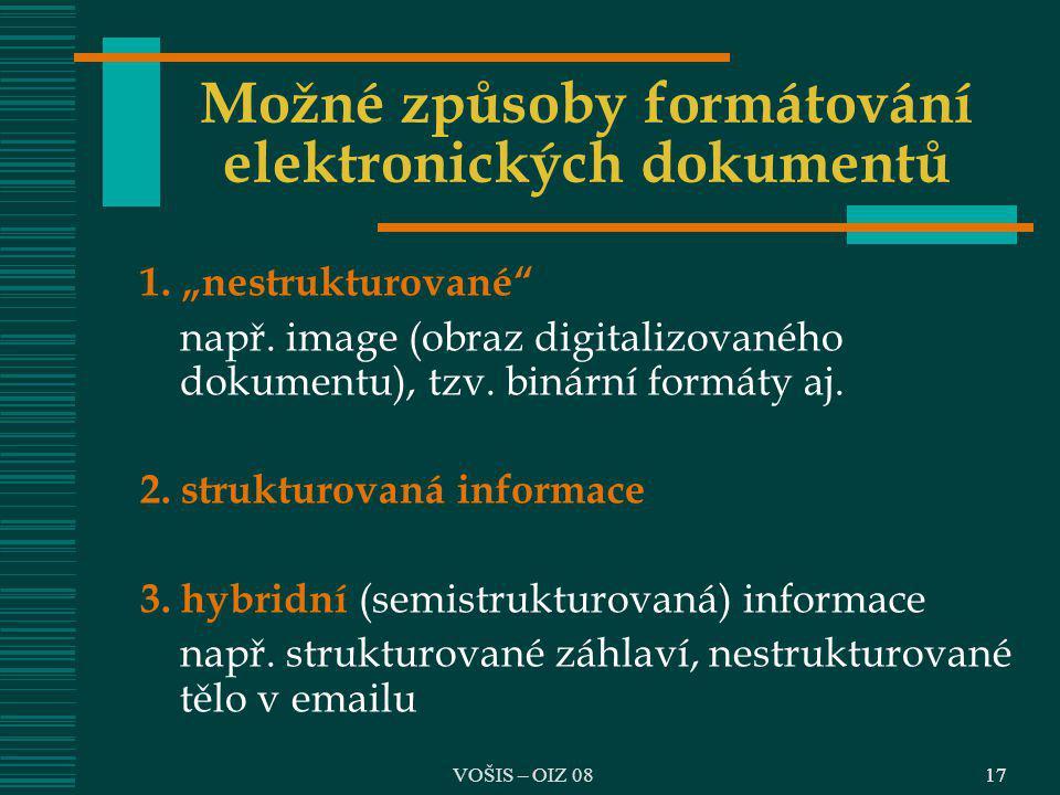 """17 Možné způsoby formátování elektronických dokumentů 1. """"nestrukturované"""" např. image (obraz digitalizovaného dokumentu), tzv. binární formáty aj. 2."""