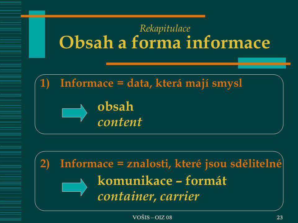 23 Rekapitulace Obsah a forma informace 1) Informace = data, která mají smysl 2)Informace = znalosti, které jsou sdělitelné obsah content komunikace –
