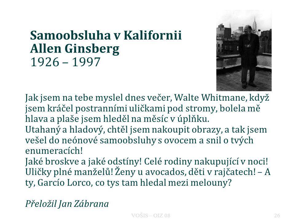 Samoobsluha v Kalifornii Allen Ginsberg 1926 – 1997 Jak jsem na tebe myslel dnes večer, Walte Whitmane, když jsem kráčel postranními uličkami pod stro