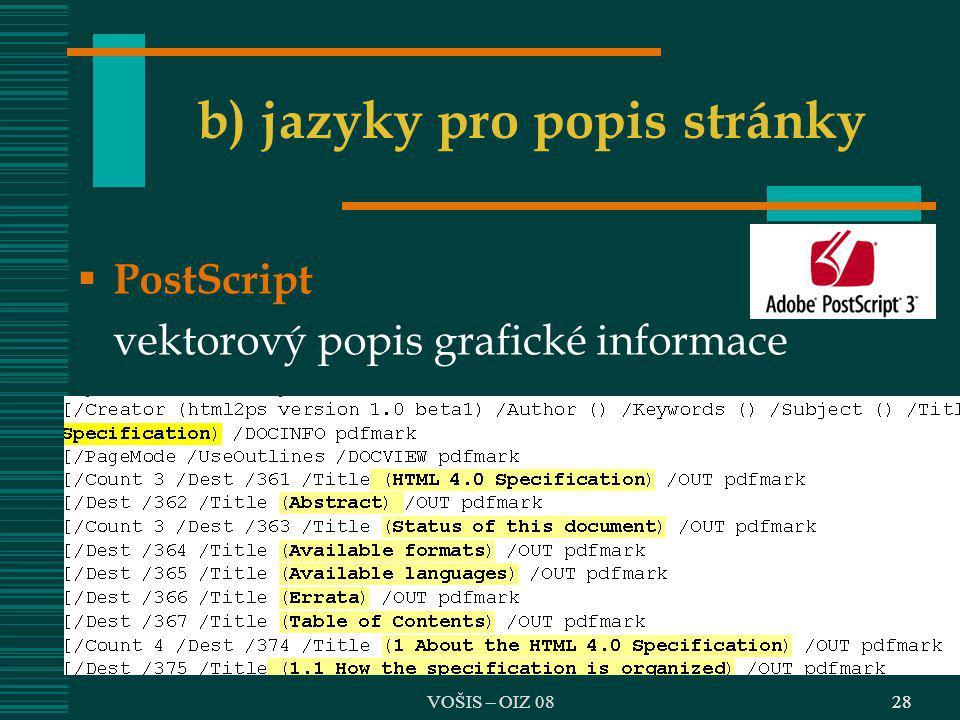 VOŠIS – OIZ 0828 b) jazyky pro popis stránky  PostScript vektorový popis grafické informace
