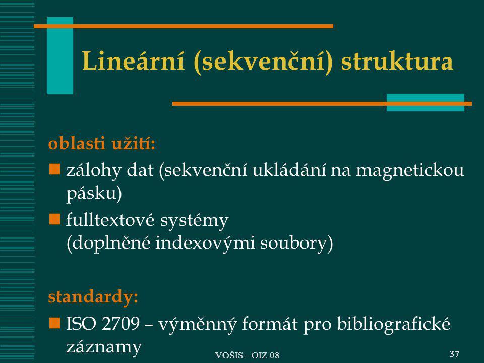 37 Lineární (sekvenční) struktura oblasti užití: zálohy dat (sekvenční ukládání na magnetickou pásku) fulltextové systémy (doplněné indexovými soubory