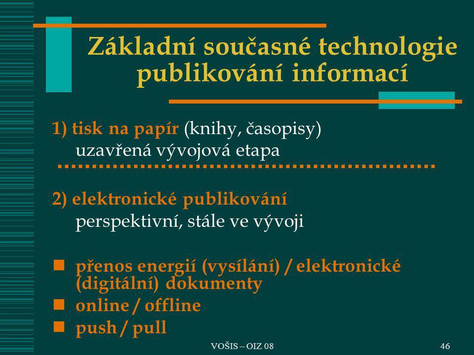 46 Základní současné technologie publikování informací 1) tisk na papír (knihy, časopisy) uzavřená vývojová etapa 2) elektronické publikování perspekt