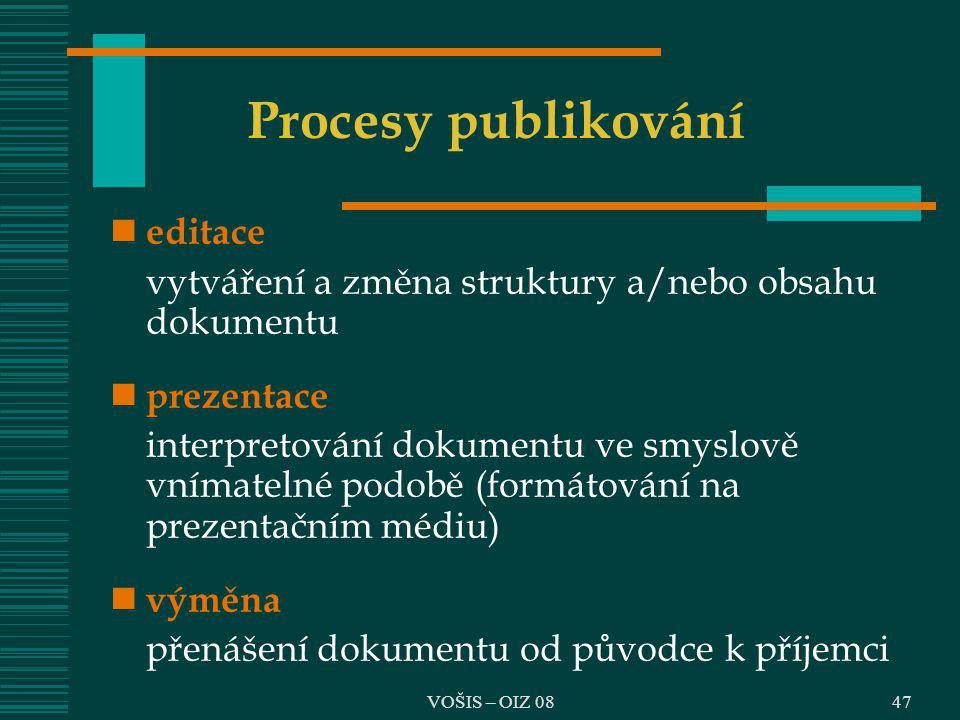 VOŠIS – OIZ 0847 Procesy publikování editace vytváření a změna struktury a/nebo obsahu dokumentu prezentace interpretování dokumentu ve smyslově vníma