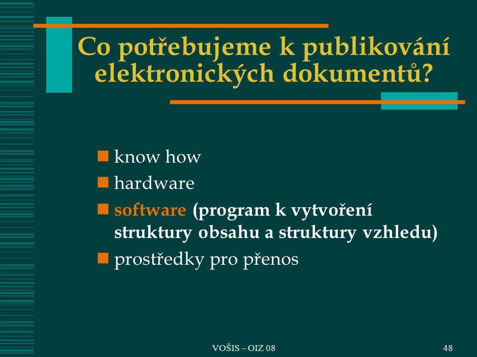 VOŠIS – OIZ 0848 Co potřebujeme k publikování elektronických dokumentů? know how hardware software (program k vytvoření struktury obsahu a struktury v