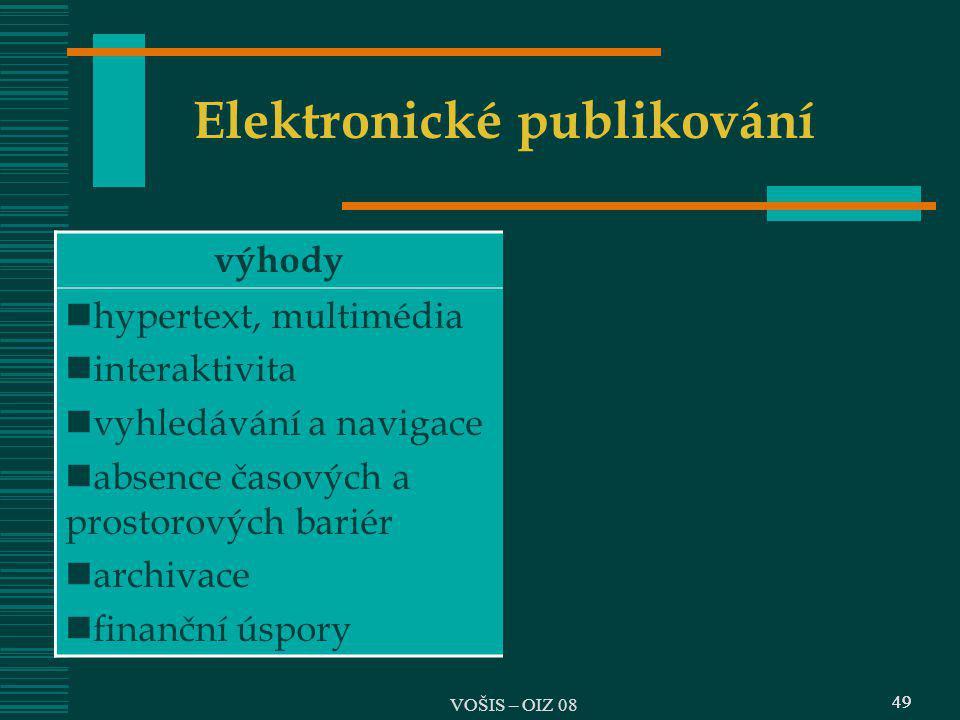 49 Elektronické publikování 49 VOŠIS – OIZ 08 výhodyproblémy hypertext, multimédia interaktivita vyhledávání a navigace absence časových a prostorovýc