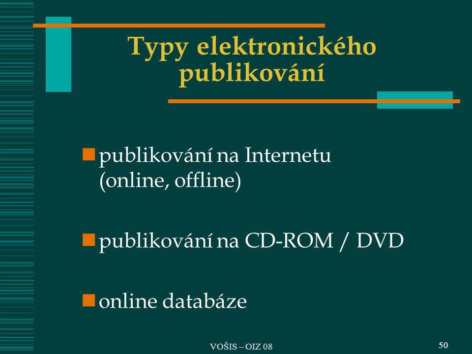 50 Typy elektronického publikování publikování na Internetu (online, offline) publikování na CD-ROM / DVD online databáze 50 VOŠIS – OIZ 08
