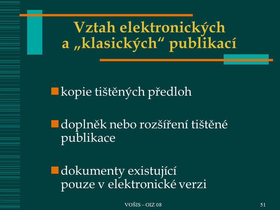 """51 Vztah elektronických a """"klasických"""" publikací kopie tištěných předloh doplněk nebo rozšíření tištěné publikace dokumenty existující pouze v elektro"""