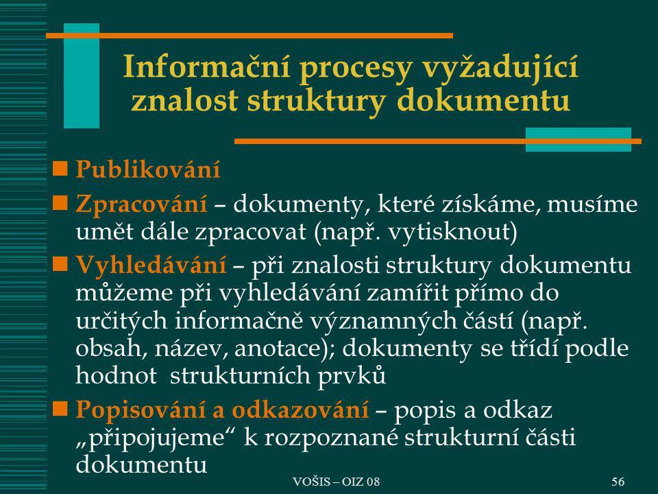56 Informační procesy vyžadující znalost struktury dokumentu Publikování Zpracování – dokumenty, které získáme, musíme umět dále zpracovat (např. vyti