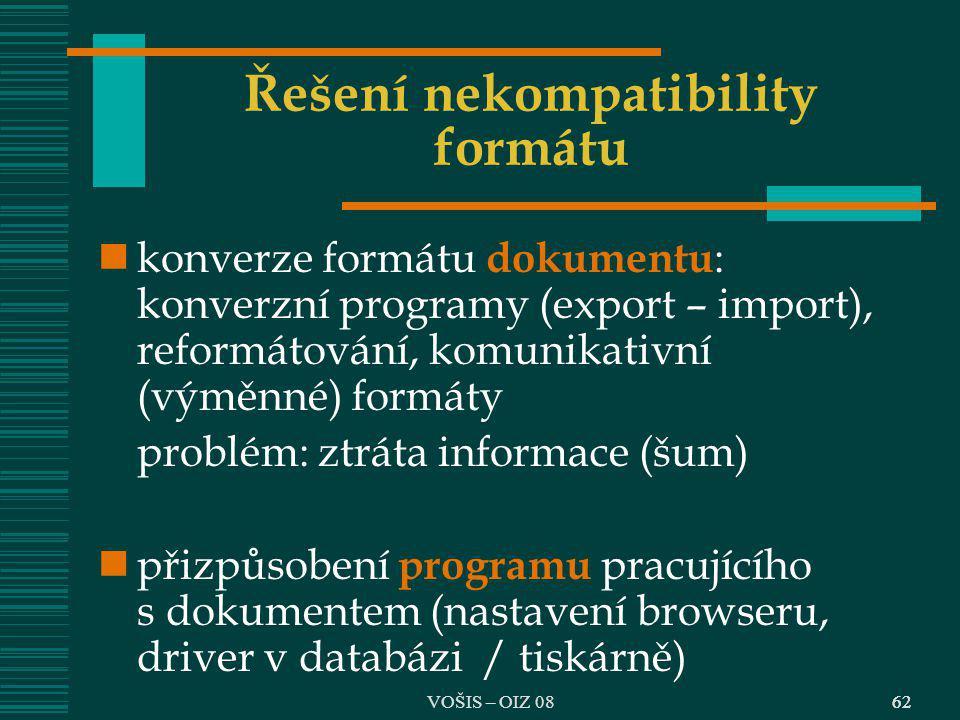 62 Řešení nekompatibility formátu konverze formátu dokumentu : konverzní programy (export – import), reformátování, komunikativní (výměnné) formáty pr