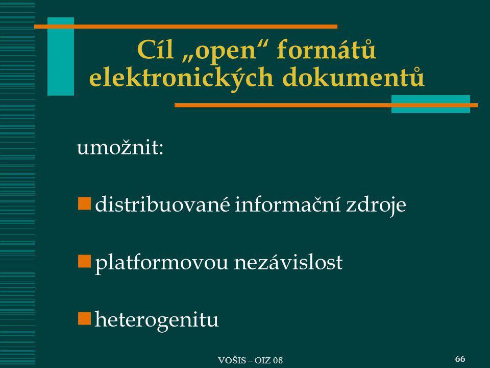 """66 Cíl """"open"""" formátů elektronických dokumentů umožnit: distribuované informační zdroje platformovou nezávislost heterogenitu 66 VOŠIS – OIZ 08"""