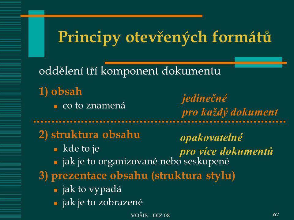 67 Principy otevřených formátů oddělení tří komponent dokumentu 1) obsah co to znamená 2) struktura obsahu kde to je jak je to organizované nebo sesku