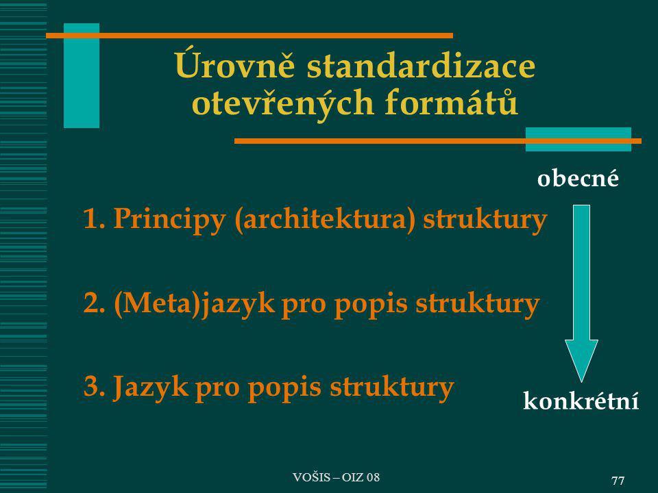 77 Úrovně standardizace otevřených formátů 1. Principy (architektura) struktury 2. (Meta)jazyk pro popis struktury 3. Jazyk pro popis struktury obecné