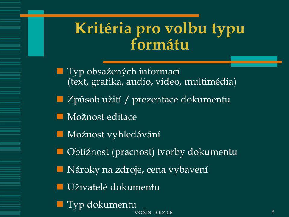 Kritéria pro volbu typu formátu Typ obsažených informací (text, grafika, audio, video, multimédia) Způsob užití / prezentace dokumentu Možnost editace