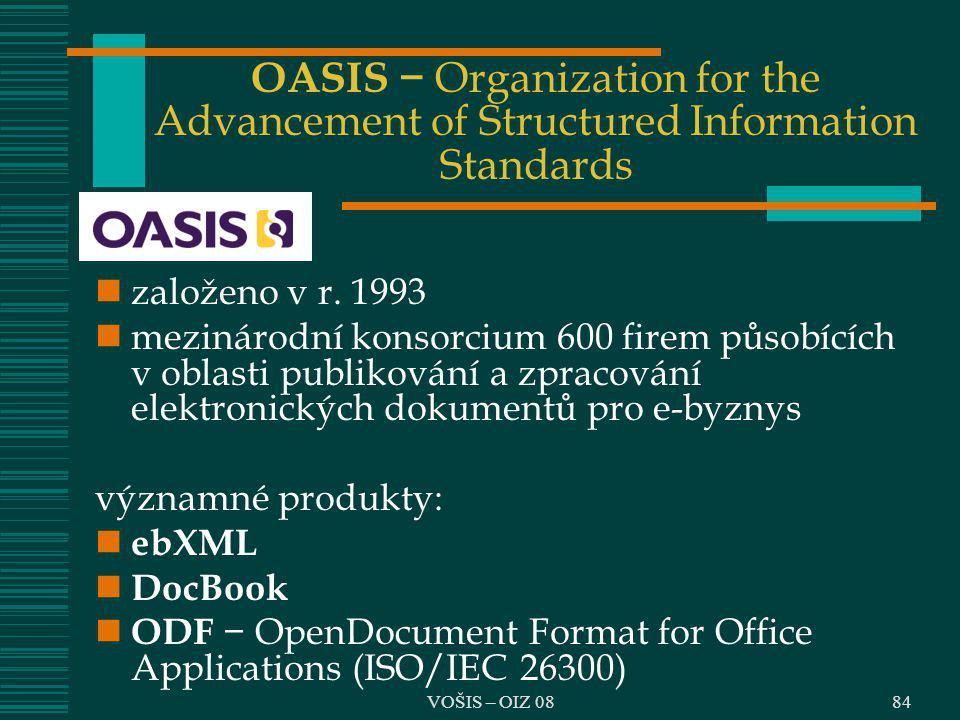 OASIS − Organization for the Advancement of Structured Information Standards založeno v r. 1993 mezinárodní konsorcium 600 firem působících v oblasti