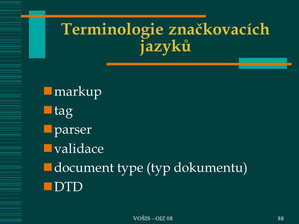 VOŠIS – OIZ 08 Terminologie značkovacích jazyků markup tag parser validace document type (typ dokumentu) DTD 88