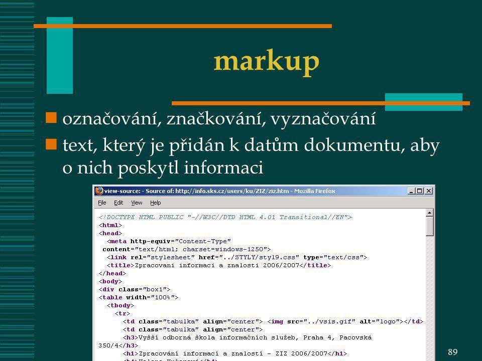 VOŠIS – OIZ 08 markup označování, značkování, vyznačování text, který je přidán k datům dokumentu, aby o nich poskytl informaci 89