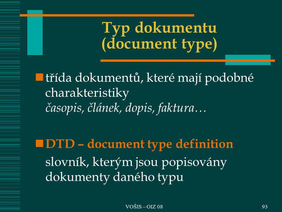 VOŠIS – OIZ 08 Typ dokumentu (document type) třída dokumentů, které mají podobné charakteristiky časopis, článek, dopis, faktura… DTD – document type