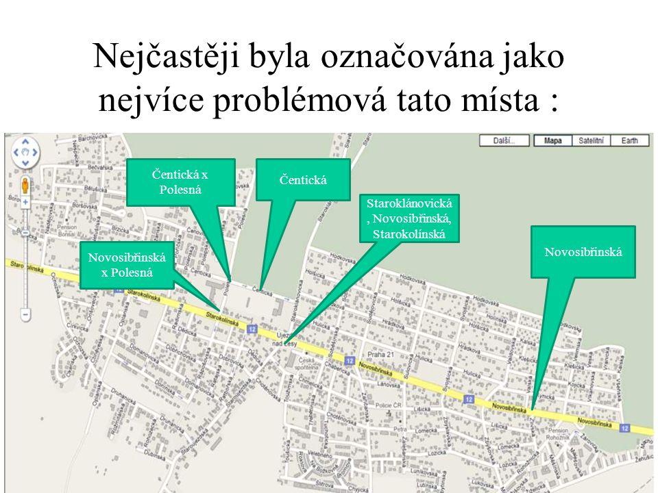 Nejčastěji byla označována jako nejvíce problémová tato místa : Staroklánovická, Novosibřinská, Starokolínská Čentická Novosibřinská Čentická x Polesn