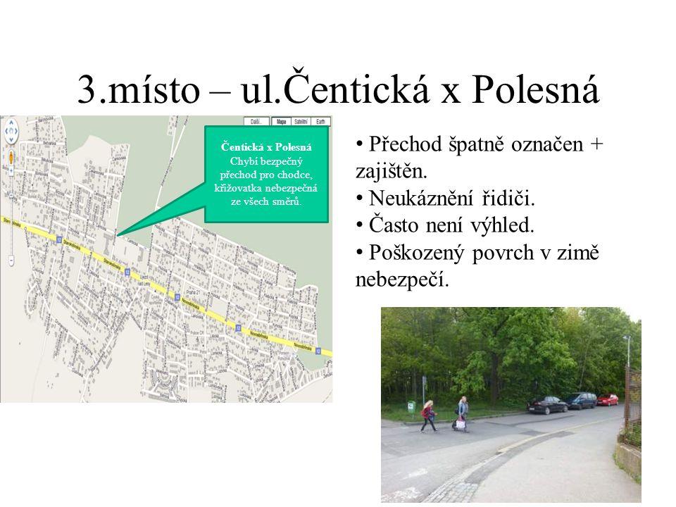 3.místo – ul.Čentická x Polesná Přechod špatně označen + zajištěn.