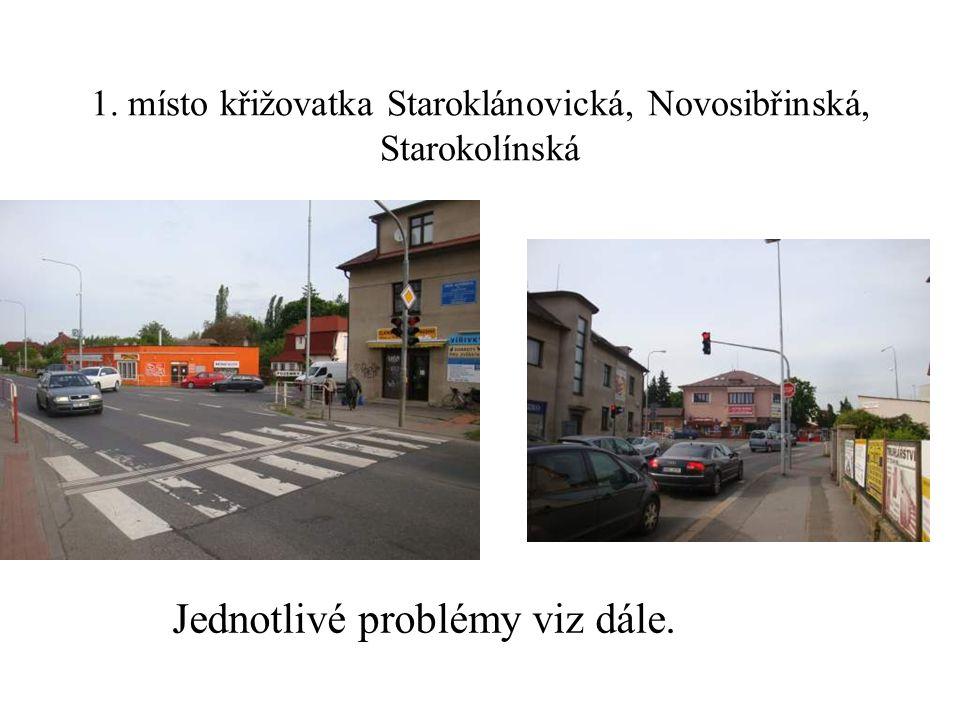 1. místo křižovatka Staroklánovická, Novosibřinská, Starokolínská Jednotlivé problémy viz dále.
