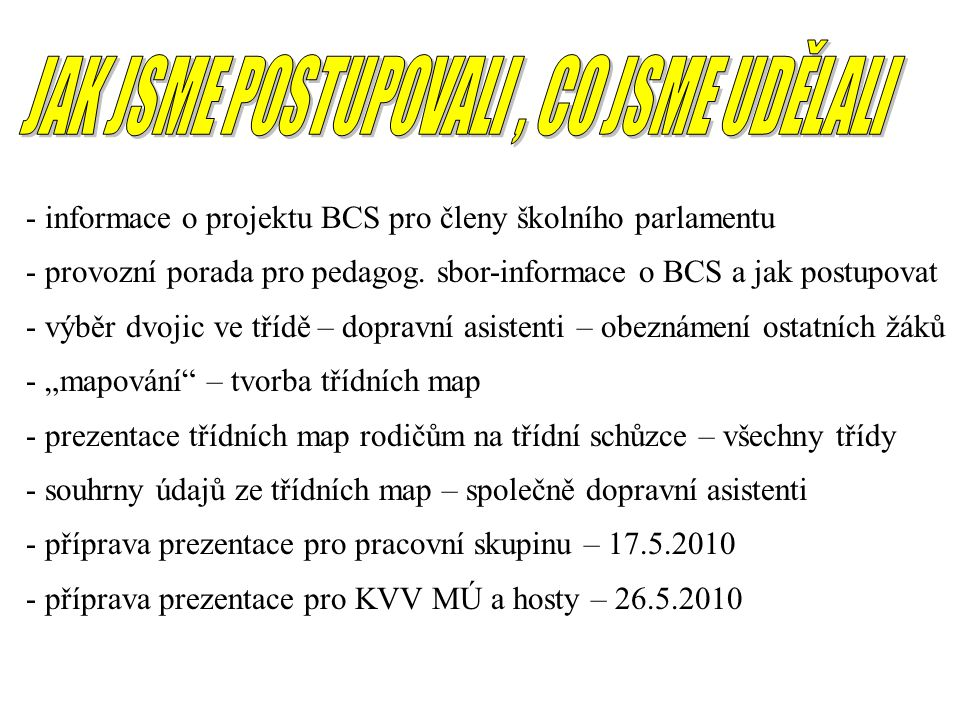 - informace o projektu BCS pro členy školního parlamentu - provozní porada pro pedagog. sbor-informace o BCS a jak postupovat - výběr dvojic ve třídě
