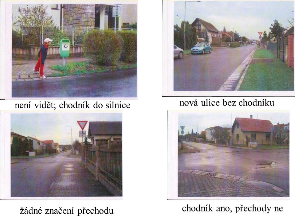 není vidět; chodník do silnice nová ulice bez chodníku žádné značení přechodu chodník ano, přechody ne