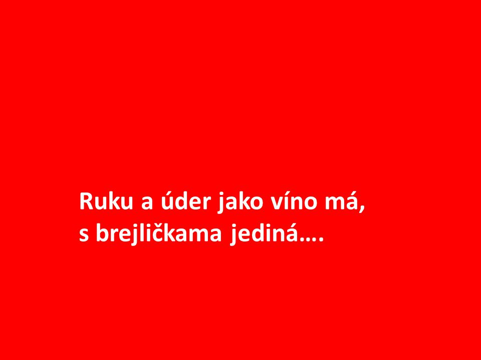 Ruku a úder jako víno má, s brejličkama jediná….