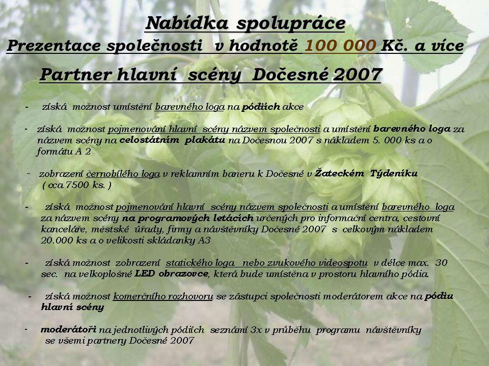 Nabídka spolupráce Partner hlavní scény Dočesné 2007 Prezentace společnosti v hodnotě 100 000 Kč. a více