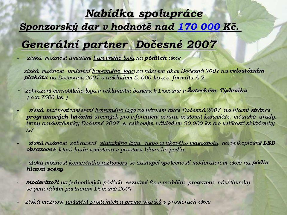 Nabídka spolupráce Generální partner Dočesné 2007 Sponzorský dar v hodnotě nad 170 000 Kč.
