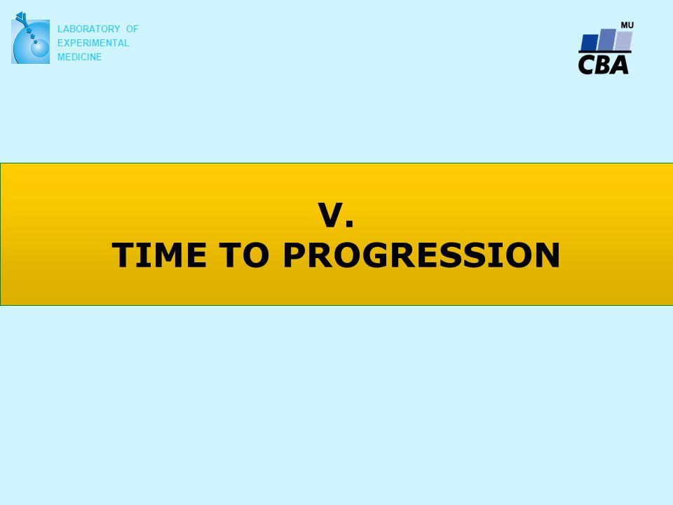 V. TIME TO PROGRESSION LABORATORY OF EXPERIMENTAL MEDICINE