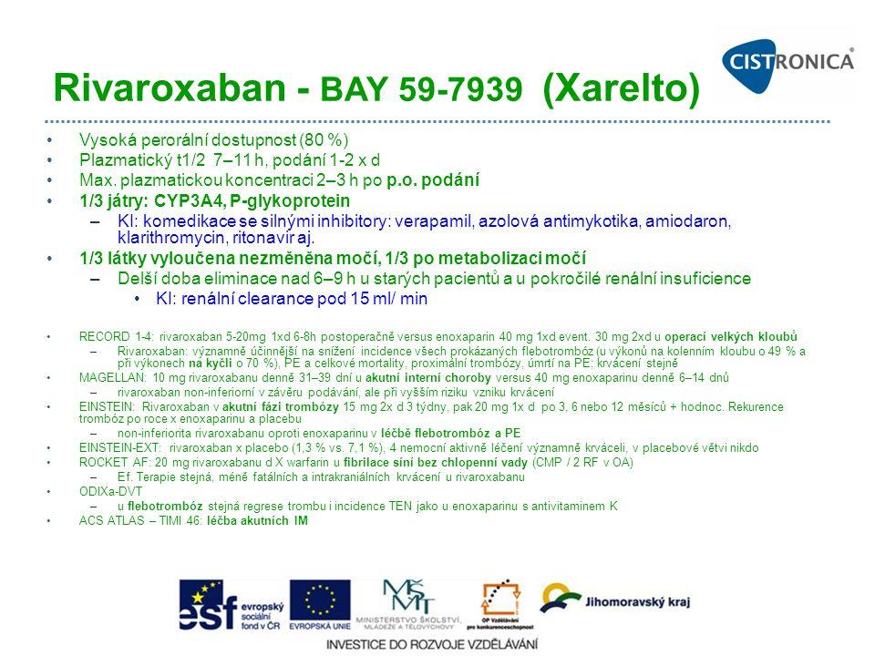Rivaroxaban - BAY 59-7939 (Xarelto) Vysoká perorální dostupnost (80 %) Plazmatický t1/2 7–11 h, podání 1-2 x d Max. plazmatickou koncentraci 2–3 h po