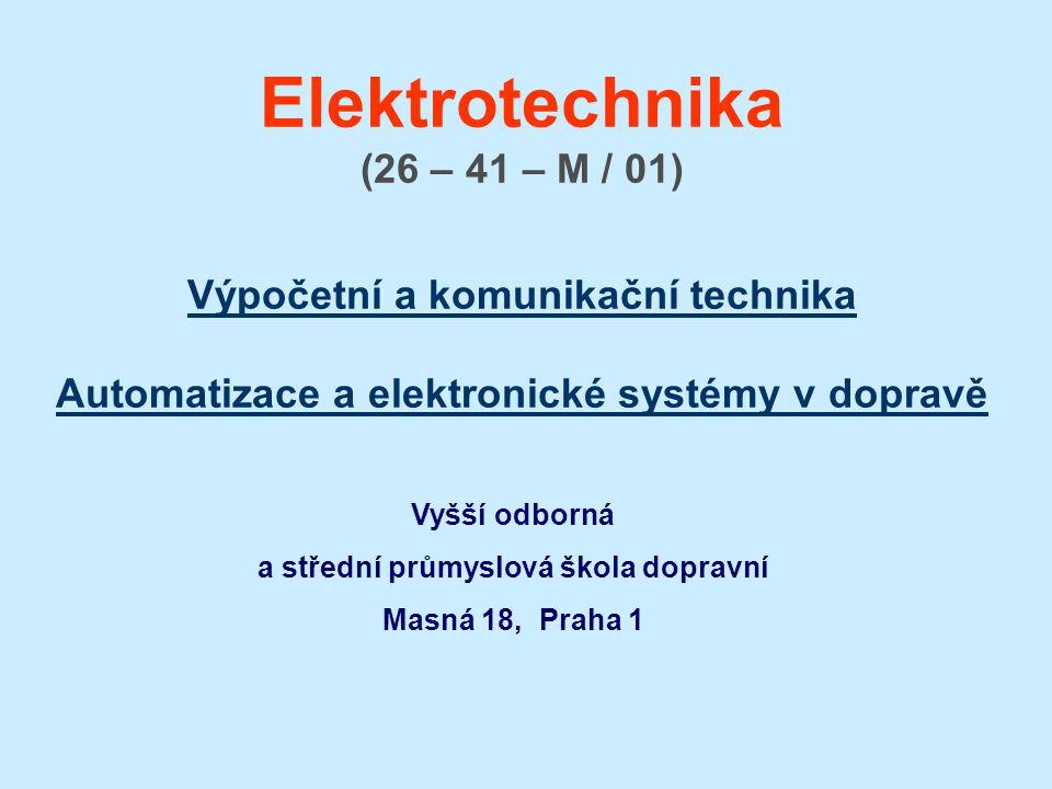 Elektrotechnika (26 – 41 – M / 01) Výpočetní a komunikační technika Automatizace a elektronické systémy v dopravě Výpočetní a komunikační technika Automatizace a elektronické systémy v dopravě Vyšší odborná a střední průmyslová škola dopravní Masná 18, Praha 1