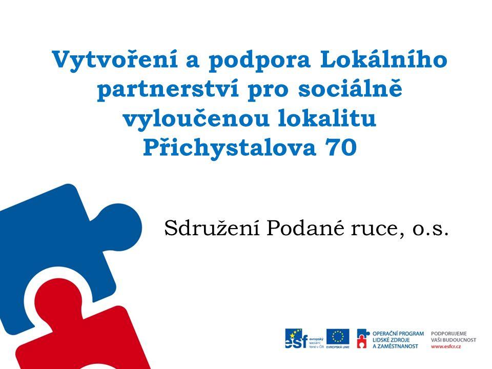 Vytvoření a podpora Lokálního partnerství pro sociálně vyloučenou lokalitu Přichystalova 70 Sdružení Podané ruce, o.s.