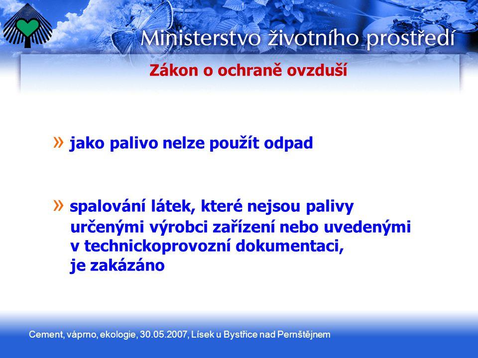 Cement, váprno, ekologie, 30.05.2007, Lísek u Bystřice nad Pernštějnem Zákon o ochraně ovzduší » » jako palivo nelze použít odpad » » spalování látek,