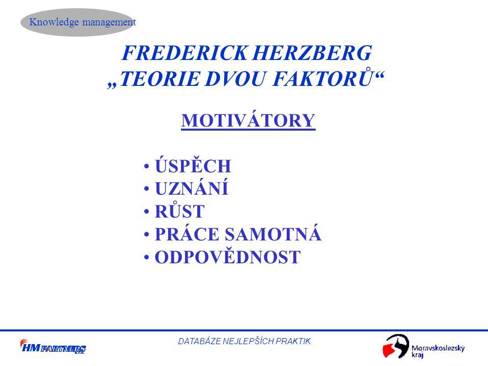 """Knowledge management DATABÁZE NEJLEPŠÍCH PRAKTIK FREDERICK HERZBERG """"TEORIE DVOU FAKTORŮ"""" MOTIVÁTORY ÚSPĚCH UZNÁNÍ RŮST PRÁCE SAMOTNÁ ODPOVĚDNOST"""